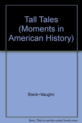 Tall Tales (Moments in American History): Steck~Vaughn