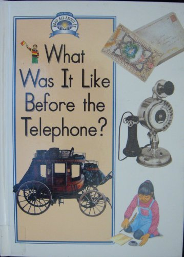 What Was It Like Before the Telephone (Read All About It. Social Studies. Level B) (9780811457361) by Paul Humphrey; Lynda Stevens
