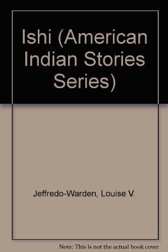 Ishi (American Indian Stories Series): Jeffredo-Warden, Louise V.