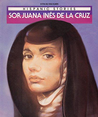 Sor Juana Ines de La Cruz: Hispanic Stories (Raintree Hispanic Stories Series): Steck-Vaughn