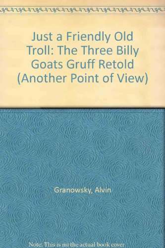 Just a Friendly Old Troll: The Three: Granowsky, Alvin
