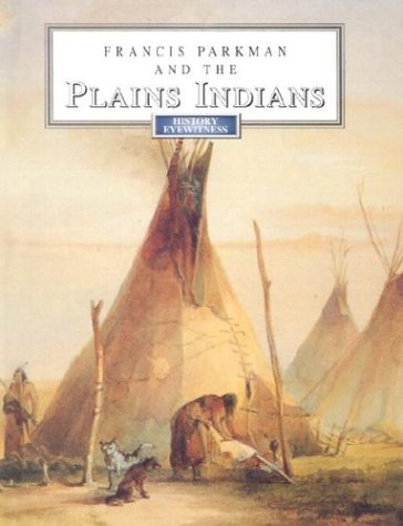 9780811482806: Francis Parkman and the Plains Indians (History Eyewitness)