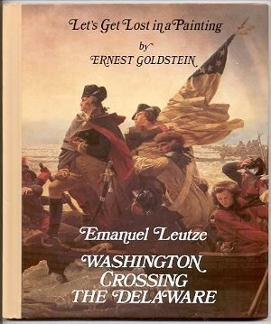 Emanuel Leutze Washington Crossing the Delaware (Let's Get Lost in a Painting) (0811610020) by Goldstein, Ernest