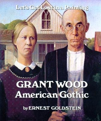 Grant Wood, American Gothic (Let's get lost in a painting) (0811610039) by Goldstein, Ernest