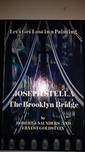 Joseph Stella the Brooklyn Bridge (Lets Get Lost in a Painting) (0811610543) by Saunders, Robert; Goldstein, Ernest