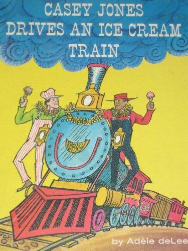 Casey Jones Drives an Ice Cream Train,: De Leeuw, Adele,