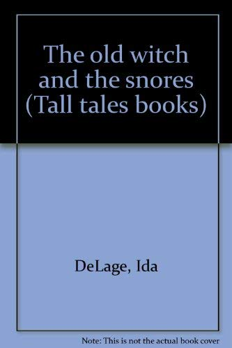 The old witch and the snores (Tall tales books) (0811640566) by Ida DeLage