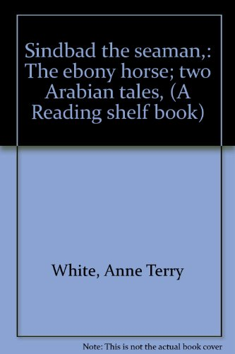 Sindbad the seaman,: The ebony horse; two: White, Anne Terry