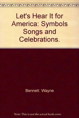 Let's hear it for America; symbols, songs, and celebrations (A Target book): Wayne, Bennett
