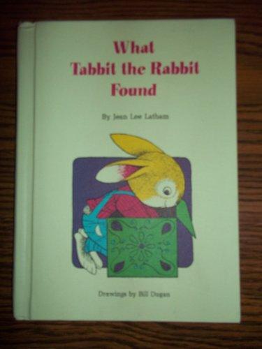 WHAT TABBIT THE RABBIT FOUND: Latham, Jean Lee
