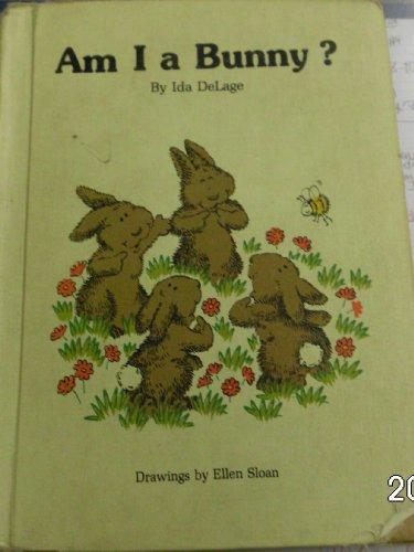 Am I A Bunny?: Delage, Ida; Sloan, Ellen