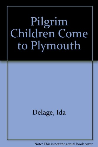 Pilgrim Children Come to Plymouth (0811660842) by Ida Delage