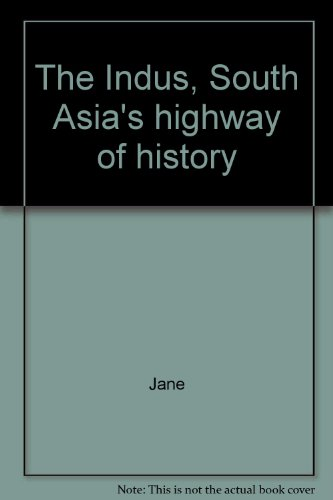 The Indus, South Asia's Highway of History: Watson, Jane Werner