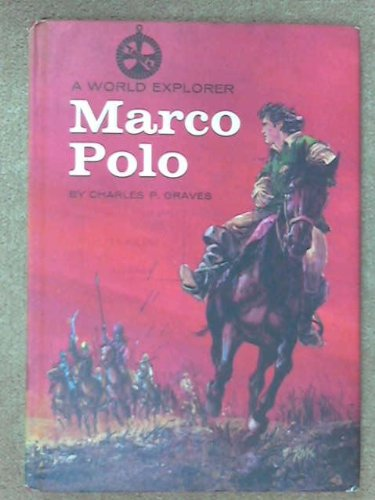 Marco Polo (A World Explorer Book): Charles P. Graves