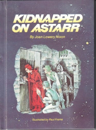Kidnapped on Astarr (0811674509) by Joan Lowery Nixon; Paul Frame
