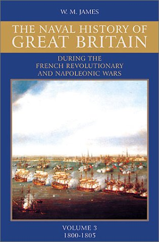 9780811700221: A Naval History of Great Britain: During the French Revolutionary and Napoleonic Wars, Vol. 3: 1800-1805