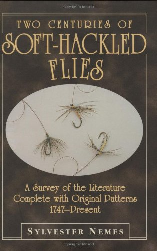 Two Centuries of Soft-Hackled Flies: A Survey of the Literature Complete with Original Patterns:1747-Present (0811700488) by Sylvester Nemes