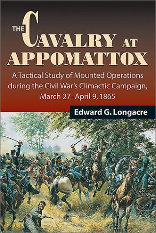 The Cavalry at Appomattox: A Tactical Study of Mounted Operations During the Civil War's ...