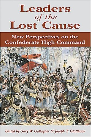 Leaders of the Lost Cause: New Perspectives on the Confederate High Command: Gallagher, Gary W.; ...