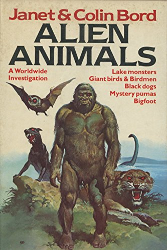 9780811700887: Alien animals: A Worldwide Investigation - lake Monsters, Giant Birds & Birdmen, Black dogs, Mystery pumas, Bigfoot