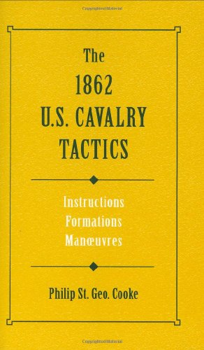 9780811701143: 1862 U.S. Cavalry Tactics: Instructions, Formations, Manoeuvers (Military Classic)