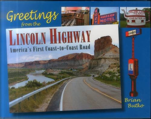 Greetings from the Lincoln Highway: America's First Coast-To-Coast Road: Butko, Brian