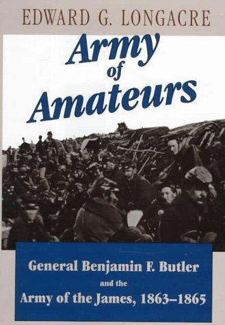 Army of Amateurs: General Benjamin F. Butler and the Army of the James 1863-1865