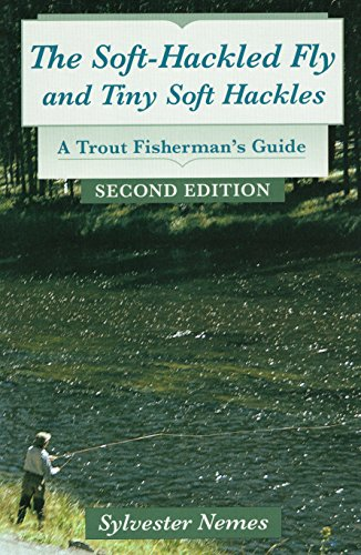 The Soft-Hackled Fly and Tiny Soft Hackles: A Trout Fisherman's Guide: Nemes, Sylvester