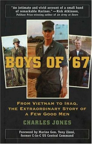 Boys of '67: From Vietnam to Iraq, the Extraordinary Story of a Few Good Men: Jones, Charles/...