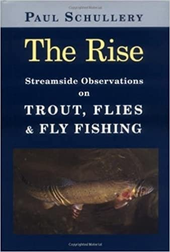 The Rise: Streamside Observations on Trout, Flies And Fly Fishing: Schullery, Paul