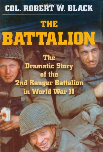 The Battalion: The Dramatic Story of the 2nd Ranger Battalion in World War II (SIGNED): Black, Col....