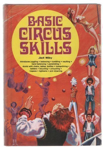 9780811701907: Basic Circus Skills: Introduces Juggling, Balancing, Tumbling, Vaulting, Hand Balancing, Pyramiding, Stunts with Chairs, Trampolining, Ladders, Bicycling, Unicycling, Trapeze, Tightwire, and Clowning