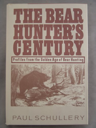 Bear Hunter's Century: Schullery, Paul D.