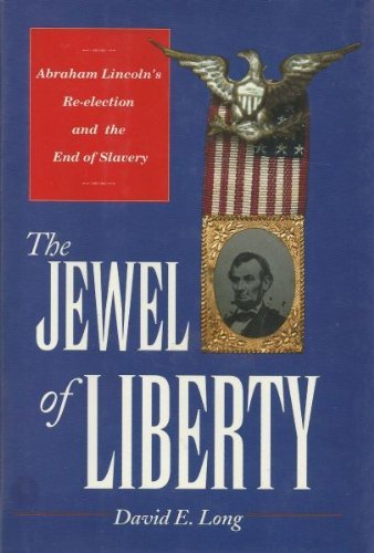 The Jewl of Liberty; Abraham Lincoln's Re-Election and the End of Slavery: Long, David E.