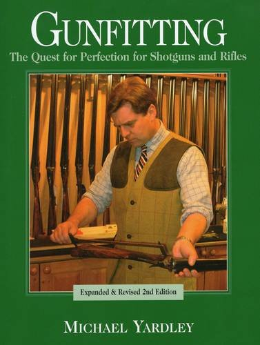 Gunfitting: The Quest for Perfection for Shotguns and Rifles (Hardcover): Michael Yardley