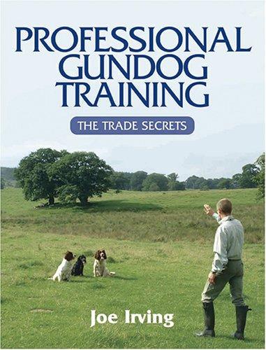 Professional Gundog Training : The Trade Secrets: Joe Irving