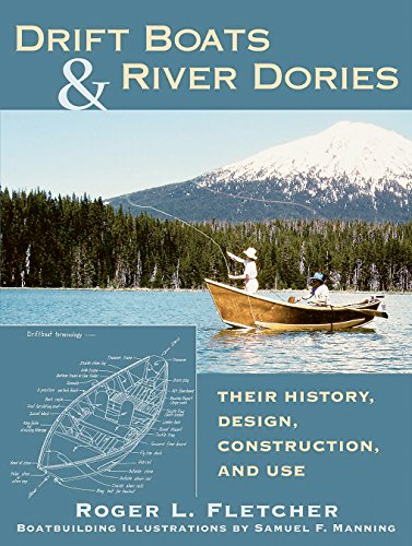 Drift Boats & River Dories: Their History, Design, Construction, and Use: Fletcher, Roger L.