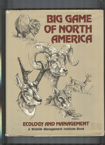 BIG GAME OF NORTH AMERICA ECOLOGY AND MANAGMENT, A WILDLIFE MANAGEMENT INSTITUTE BOOK: John L. ...
