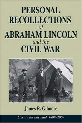 Personal Recollections of Abraham Lincoln and the Civil War: Gilmore, James R.