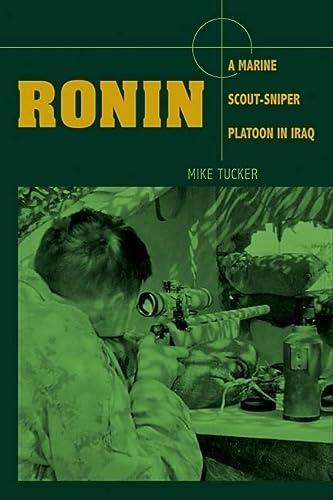 Ronin: A Marine Scout-Sniper Platoon in Iraq: Mike Tucker
