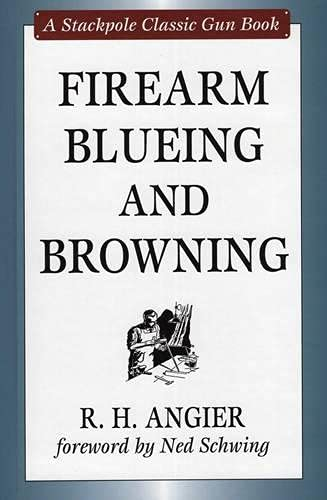 FIREARM BLUEING AND BROWNING. Stackpole Classic Gun: Angier (R.H.).