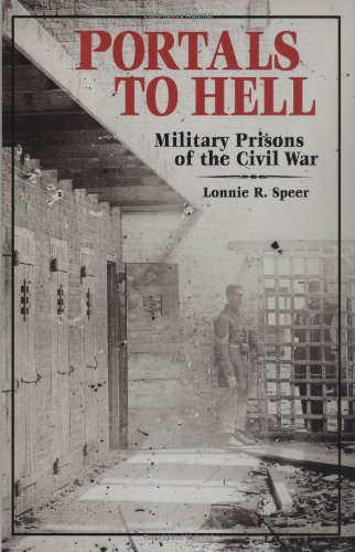 Portals to Hell: The Military Prisons of the Civil War: Speer, Lonnie R.