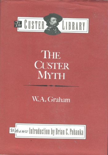 Custer Myth (The Custer Library): Graham, William A.