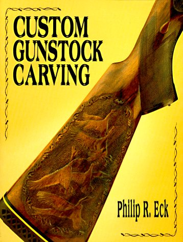 Custom Gunstock Carving: Eck, Philip R.