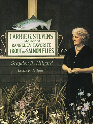Carrie G. Stevens: Maker of Rangeley Favorite Trout and Salmon Flies: Hilyard, Graydon R.; Hilyard,...