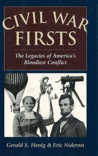 Civil War Firsts: The Legacies of America's Bloodiest Conflict: Henig, Gerald S.; Niderost, ...