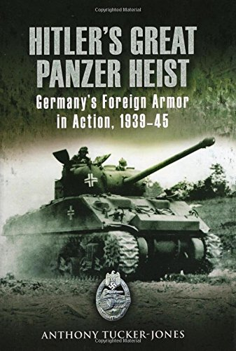 9780811703635: Hitler's Great Panzer Heist: Germany's Foreign Armor in Action, 1939-45
