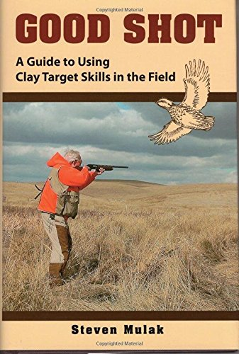 9780811703772: Good Shot: A Guide to Using Clay Target Skills in the Field