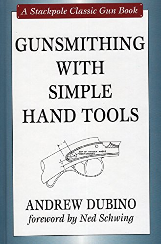 Gunsmithing with Simple Hand Tools: Dubino, Andrew