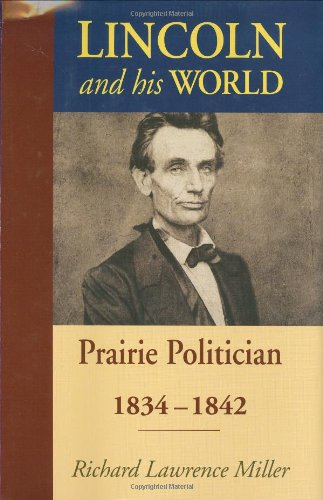 Lincoln and His World: Prairie Politician, 1834-1842